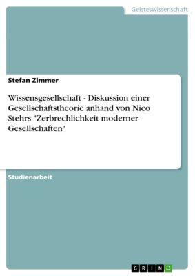 Wissensgesellschaft - Diskussion einer Gesellschaftstheorie anhand von Nico Stehrs Zerbrechlichkeit moderner Gesellschaften, Stefan Zimmer