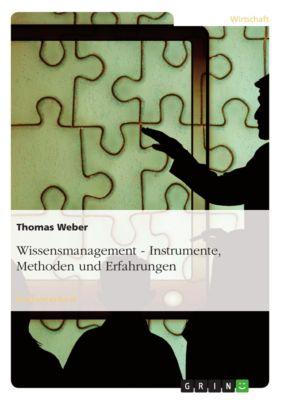 Wissensmanagement - Instrumente, Methoden und Erfahrungen, Thomas Weber