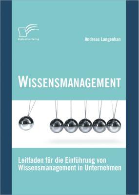 Wissensmanagement: Leitfaden für die Einführung von Wissensmanagement in Unternehmen, Andreas Langenhan