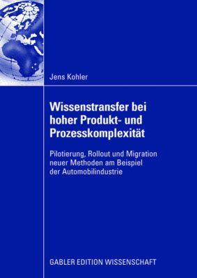 Wissenstransfer bei hoher Produkt- und Prozesskomplexität, Jens Kohler