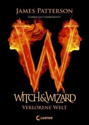 Witch & Wizard Band 1: Verlorene Welt, Gabrielle Charbonnet, James Patterson