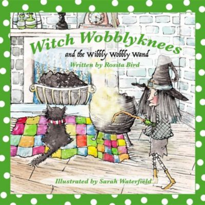 Witch Wobblyknees and the Wibbly Wobbly Wand, Rosita Bird