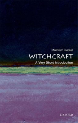 Witchcraft: A Very Short Introduction, Malcolm Gaskill