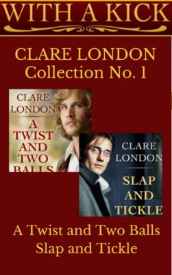 With A Kick: With A Kick: Collection No. 1, Clare London