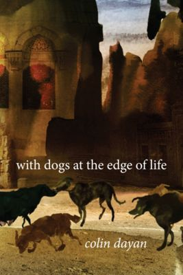 With Dogs at the Edge of Life, Colin Dayan