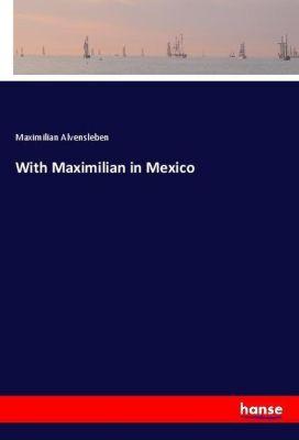With Maximilian in Mexico, Maximilian Alvensleben