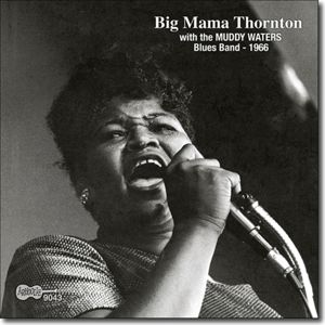 With The Muddy Waters Blues Band, Big Mama Thornton