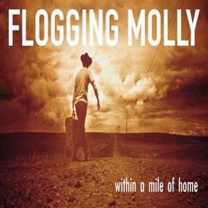 WITHIN A MILE OF HOME (LIMITED COLORED EDITION), Flogging Molly