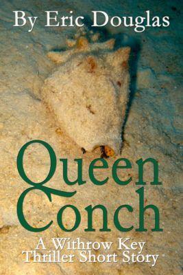 Withrow Key Thriller Short Stories: Queen Conch, Eric Douglas