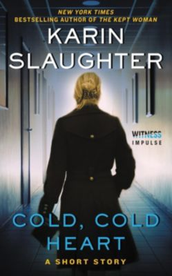Witness Impulse: Cold, Cold Heart, Karin Slaughter