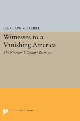Witnesses to a Vanishing America, Lee Clark Mitchell