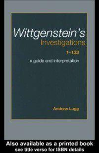 Wittgenstein's Investigations 1-133, Andrew Lugg