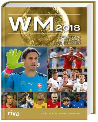 WM 2018 -Die Stars, die Teams, die Stadien, Ulrich Kühne-Hellmessen