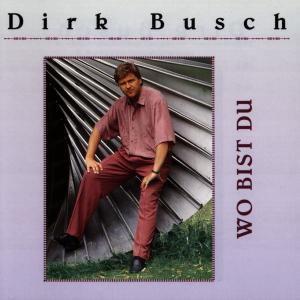Wo Bist Du, Dirk Busch