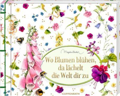 Wo Blumen blühen, da lächelt die Welt dir zu