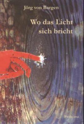 Wo das Licht sich bricht - Jörg von Bargen |
