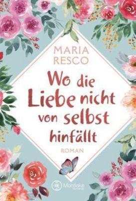 Wo die Liebe nicht von selbst hinfällt - Maria Resco |