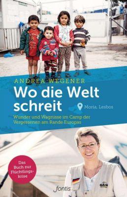 Wo die Welt schreit - Andrea Wegener |