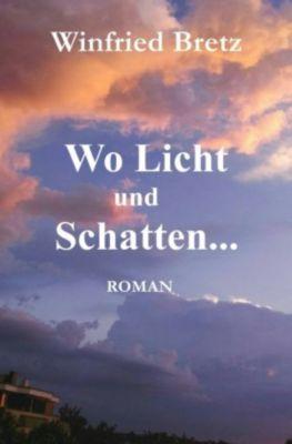 Wo Licht und Schatten ... - Winfried Bretz |