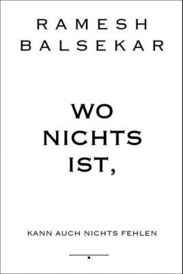 Wo nichts ist, kann auch nichts fehlen - Ramesh S. Balsekar |