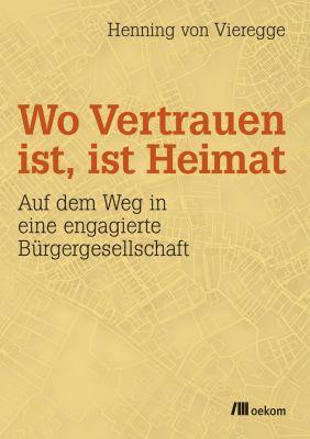 Wo Vertrauen ist, ist Heimat - Henning von Vieregge |