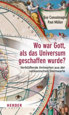Wo war Gott, als das Universum geschaffen wurde?, Guy Consolmagno, Paul Mueller