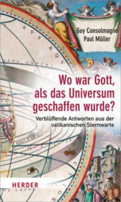 Wo war Gott, als das Universum geschaffen wurde?, Guy Consolmagno, Paul Müller