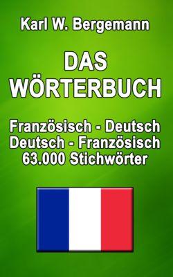 Wörterbücher: Das Wörterbuch Französisch-Deutsch / Deutsch-Französisch, Karl W. Bergemann