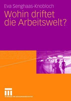Wohin driftet die Arbeitswelt?, Eva Senghaas-Knobloch
