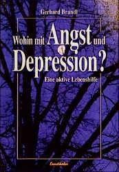 Wohin mit Angst und Depression?, Gerhard Brandl