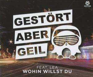 Wohin Willst Du, Gestört aber GeiL feat. Lea