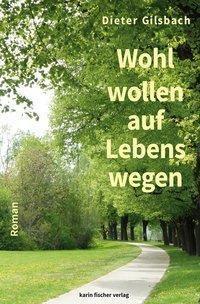 Wohlwollen auf Lebenswegen - Dieter Gilsbach  