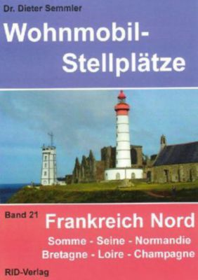 Wohnmobil-Stellplätze: Bd.21 Frankreich Nord, Dieter Semmler