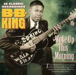 Woke Up This Morning : 26 Classics, B.b. King