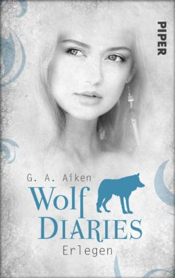 Wolf Diaries: Erlegen, G. A. Aiken
