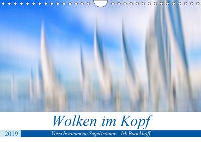 Wolken im Kopf - Verschwommene Segelträume (Wandkalender 2019 DIN A4 quer), Irk Boockhoff