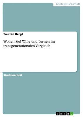 Wollen Sie? Wille und Lernen im transgenerationalen Vergleich, Torsten Bergt