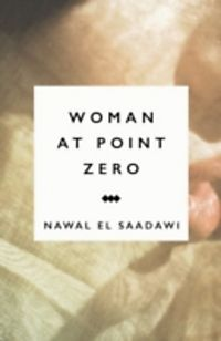 nawal el saadawi woman at point zero It was as though i died the moment her eyes looked into mine they were eyes that killed, like a knife, probing, cutting deep down inside, their look steady, unwavering.