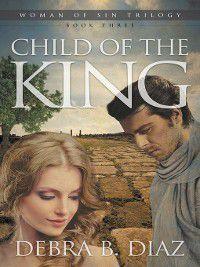 Woman of Sin Trilogy: Child of the King, Debra B. Diaz