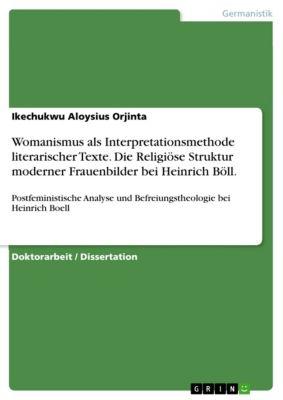 Womanismus als Interpretationsmethode literarischer Texte. Die Religiöse Struktur moderner Frauenbilder bei Heinrich Böll., Ikechukwu Aloysius Orjinta