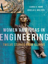 Women and Ideas in Engineering, Angela S. Wolters, Laura D. Hahn