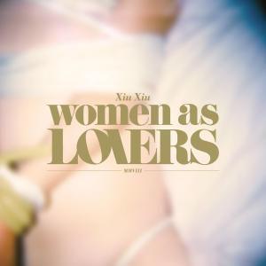 Women As Lovers, Xiu Xiu