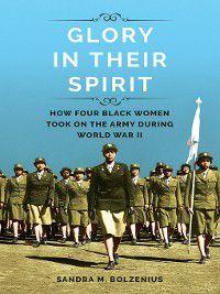 Women in American History: Glory in Their Spirit, Sandra M Bolzenius