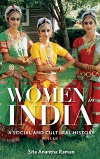 Women in India: A Social and Cultural History [2 volumes], Sita Anantha Raman