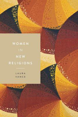 Women in Religions: Women in New Religions, Laura Vance