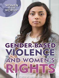 Women in the World: Gender-Based Violence and Women's Rights, Linda Bickerstaff, Zoe Lowery