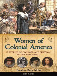 Women of Action: Women of Colonial America, Brandon Marie Miller