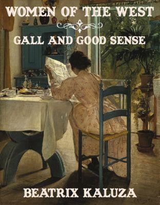 Women of the West: Gall and Good Sense, Beatrix Kaluza