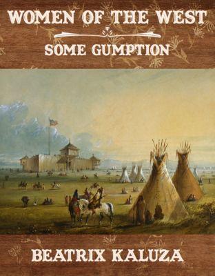 Women of the West: Some Gumption, Beatrix Kaluza