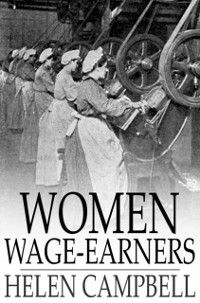 Women Wage-Earners, Helen Campbell